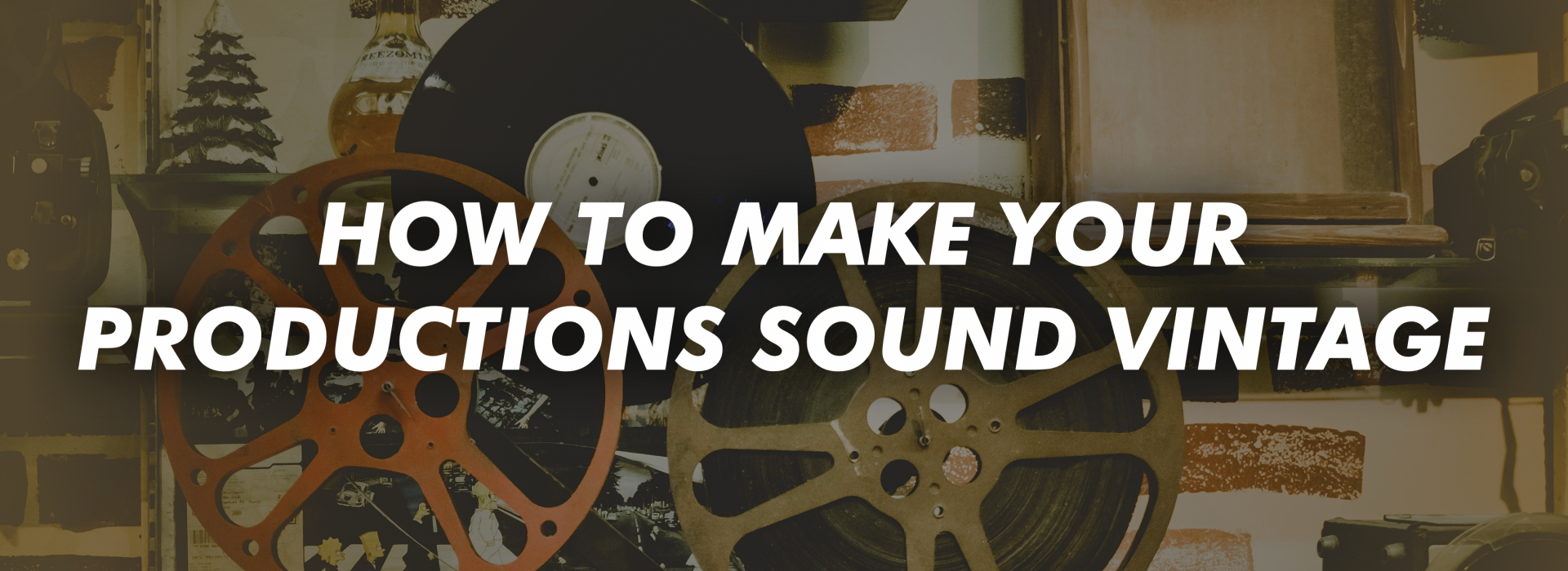 How To Make Your Productions Sound Vintage