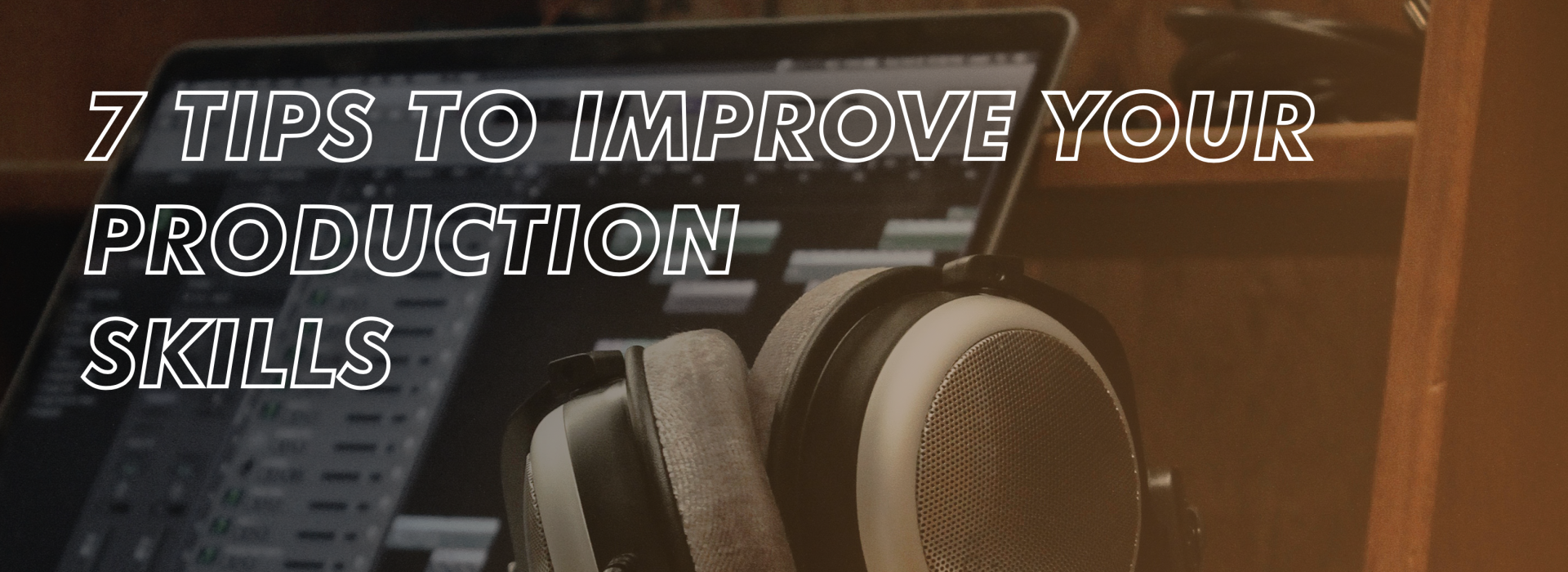 8 Tips To Improve Your Music Production Skills